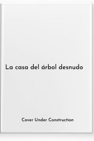 La casa del árbol desnudo / The House of the Bare Tree