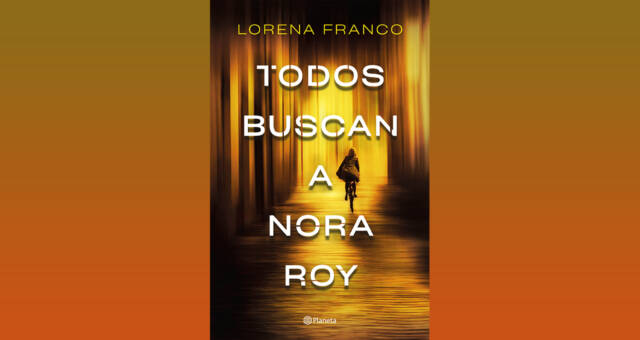 Reseña Todos buscan a Nora Roy, de Lorena Franco